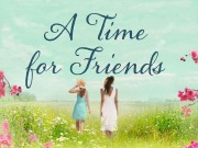 A Time for Friends